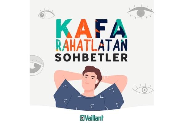 "Vaillant ""Kafa Rahatlatan Sohbetler"" Podcast Serisini Hayata Geçirdi"
