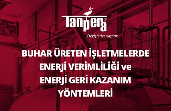 """Tanpera """"Buhar Üreten İşletmelerde Enerji Verimliliği & Enerji Geri Kazanım Yöntemleri"""" Web Semineri Düzenledi"""